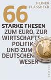 Heiner Flassbeck - 66 starke Thesen zum Euro, zur Wirtschaft, Politik und zum deutschen Wesen